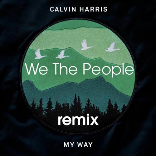 Calvin Harris – My Way (We The People Remix)