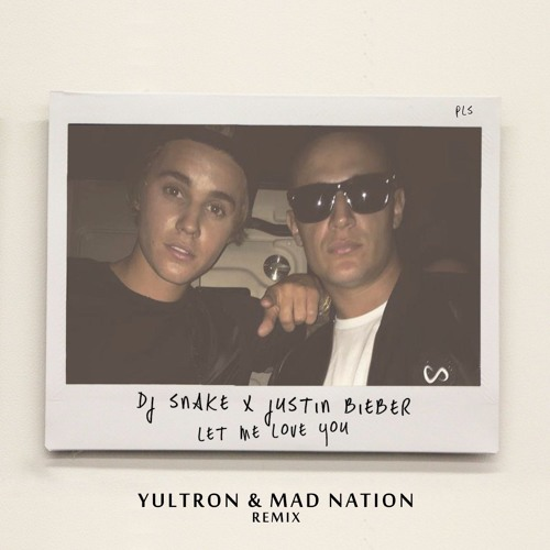 Download Lagu Justin Bieber Let Me Love You: Let Me Love You (YULTRON X Mad