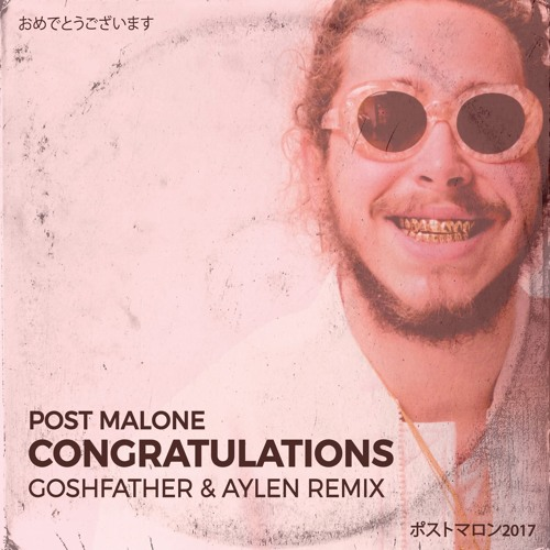 Download Better Now By Post Malone: Congratulations (Goshfather X Aylen Remix