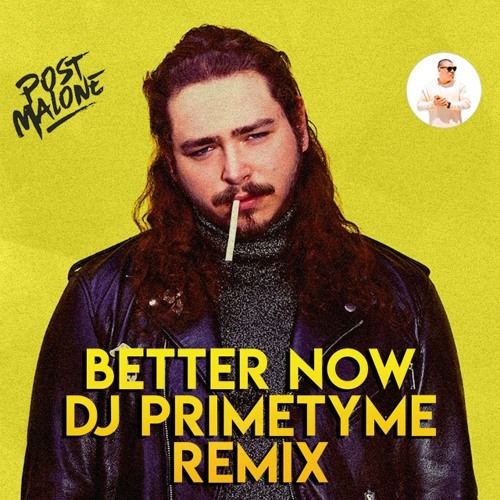Download Better Now By Post Malone: Better Now (DJ Primetyme Remix