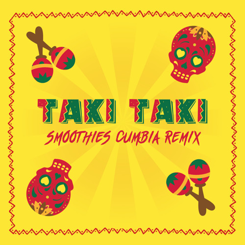 Dj Snake Taki Taki Download Wapka: Taki Taki (Smoothies Cumbia Remix