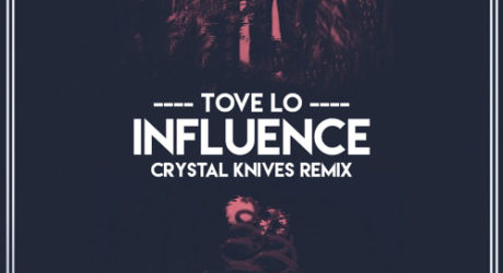 Tove Lo – Influence (Crystal Knives Remix)