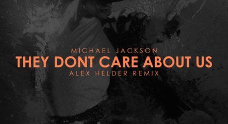 Michael Jackson – They Don't Care About Us (Alex Helder Remix)