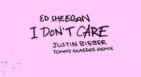 Ed Sheeran & Justin Bieber – I Don't Care (Tommy Glasses Remix)