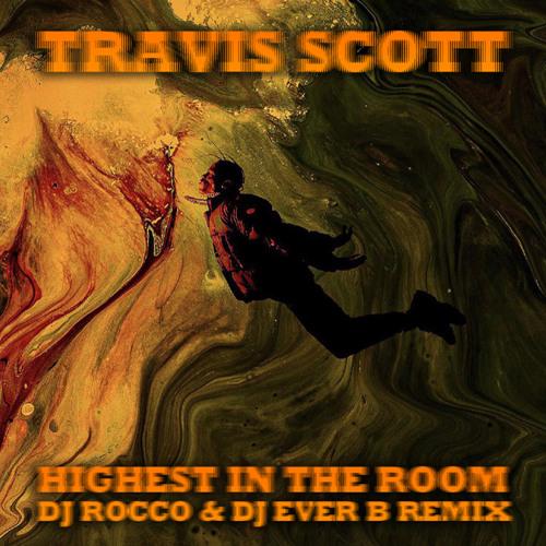 Travis Scott Highest In The Room: Highest In The Room (DJ ROCCO & DJ EVER B
